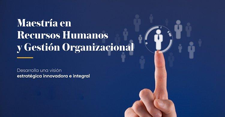 Maestría en Recursos Humanos y Gestión Organizacional, próxima a iniciar