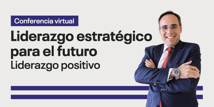 Conferencia virtual: Liderazgo estratégico para el futuro. Liderazgo positivo
